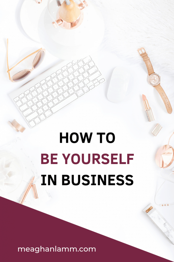 How to be yourself in business https://www.meaghanlamm.com/be-yourself-in-business/