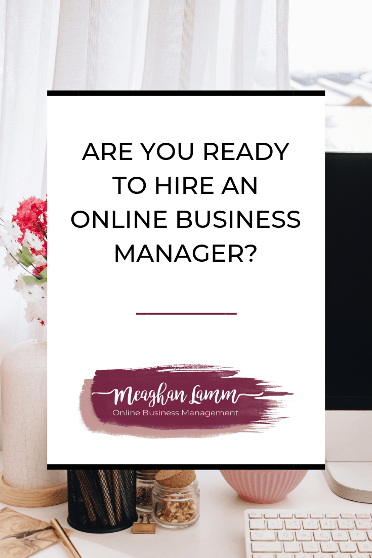Are You Ready To Hire An Online Business Manager? Https://www.meaghanlamm.com/be-yourself-in-business/
