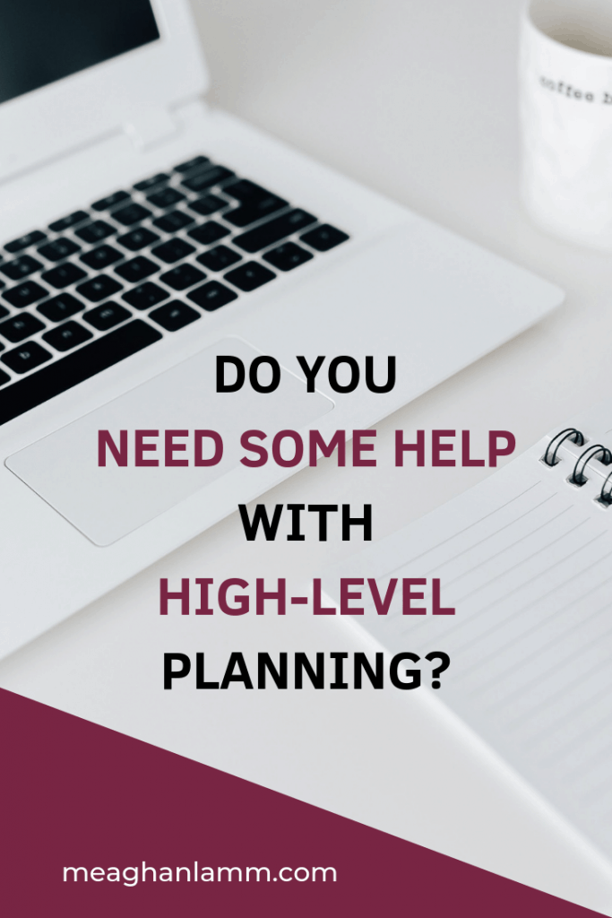 Do you need some help with high-level planning? https://www.meaghanlamm.com/be-yourself-in-business/