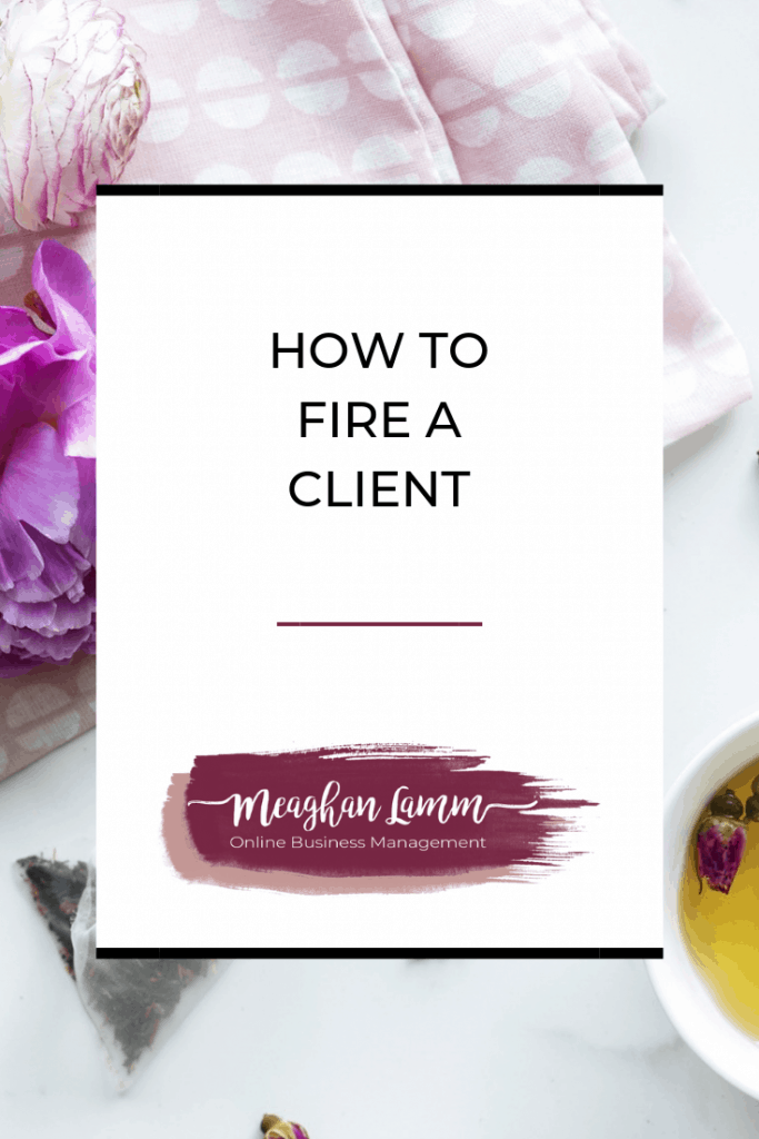 How to Fire a Client https://www.meaghanlamm.com/how-fire-client/