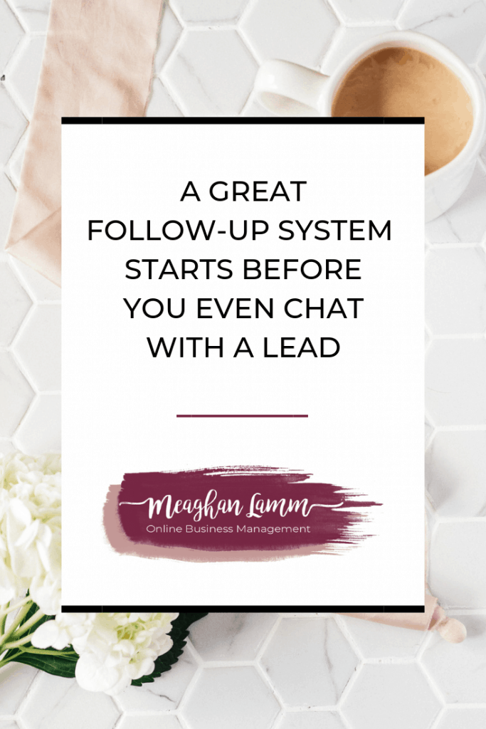 A great follow-up system starts before you even chat with a lead https://www.meaghanlamm.com/the-money-is-in-the-follow-up/