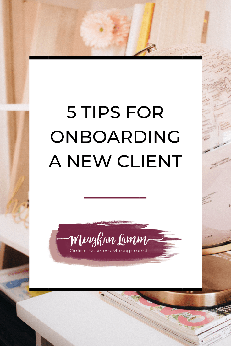 5 Tips For Onboarding A New Client Https://www.meaghanlamm.com/onboarding-new-client/