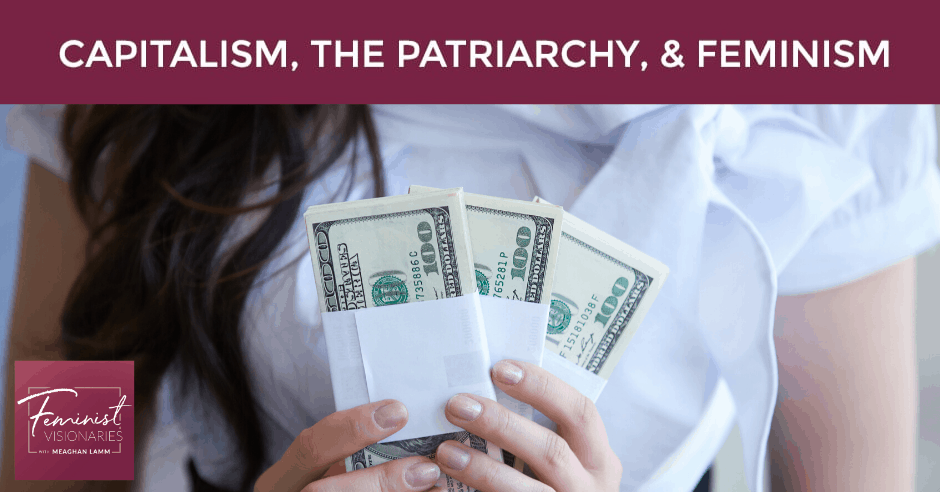 FV 2 | Capitalism, The Patriarchy, & Feminism