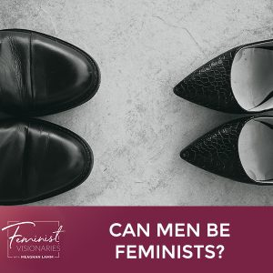 FV 22 | Can Men Be Feminists