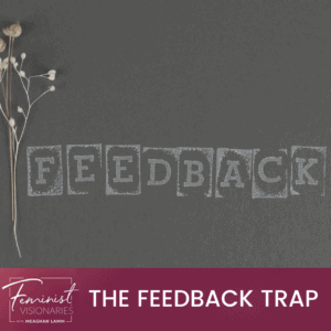 The Feedback Trap