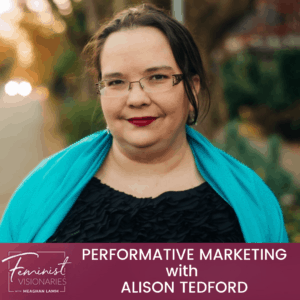 Performative Marketing With Alison Tedford