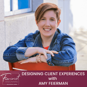 Designing Client Experiences With Amy Feierman