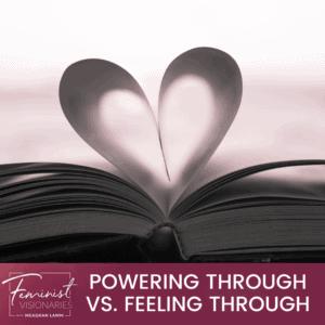 Powering Through Vs Feeling Through